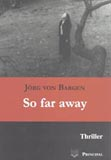 Bargen, J. v.: So far away